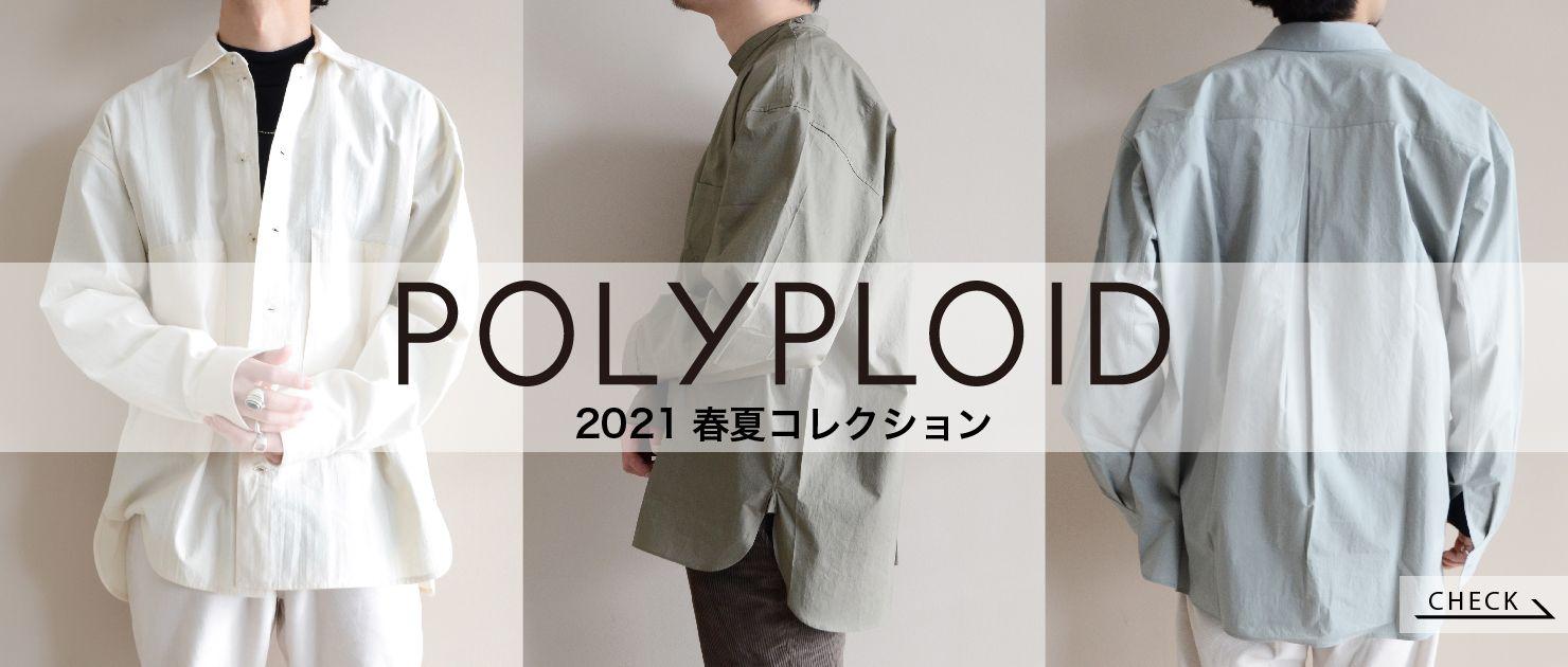 POLYPLOID ポリプロイド 2021SS春夏